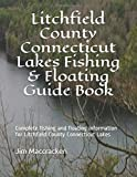 Litchfield County Connecticut Lakes Fishing & Floating Guide Book: Complete fishing and floating information for Litchfield County Connecticut Lakes