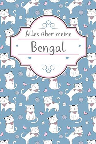 ALLES ÜBER MEINE BENGAL: TOLLES Bengal Buch FÜR NÜTZLICHE INFORMATIONEN MIT LISTEN FÜR FUTTER, PFLEGE, NOTIZEN UND IMPFUNGEN.