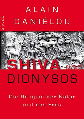 Shiva und Dionysos: Die Religion der Natur und des Eros