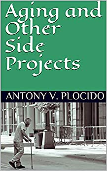Aging and Other Side Projects by [Antony V. Plocido]