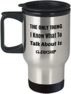 CLERK Travel Mug - The Only Thing I Know What to Talk About is Clerkship