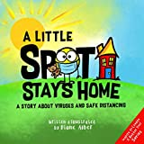 A Little SPOT Stays Home: A Story About Viruses And Safe Distancing (Inspire to Create A Better You!)