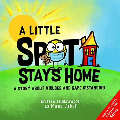 A Little SPOT Stays Home: A Story About Viruses And Safe Distancing (Inspire to Create A Better You!) (English Edition)