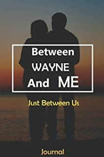 Between WAYNE and Me: Just Between Us Journal: Lined Notebook / Journal Gift, 120 Pages, 6x9, Soft Cover, Matte Finish