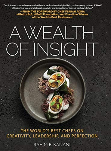 A Wealth of Insight: The World\'s Best Chefs on Creativity, Leadership and Perfection