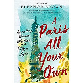 A Paris All Your Own     Best-Selling Women Writers on the City of Light              By:                                                                                                                                 Eleanor Brown - editor                               Narrated by:                                                                                                                                 full cast                      Length: 8 hrs and 23 mins     1 rating     Overall 4.0