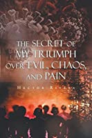 The Secret of My Triumph over Evil, Chaos, and Pain