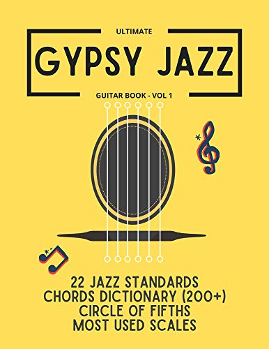 Ultimate Gypsy Jazz Guitar Book - Vol 1: 22 Jazz Standards, Chords dictionary (200+), Circle of fifths, Most used scales, Music notebook, 10 setlists templates: ... Gypsy Jazz Books) (English Edition)