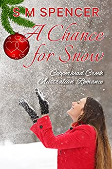 A Chance for Snow (Copperhead Creek - Australian Romance Book 5) by [S M Spencer]