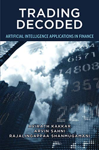 Trading Decoded - Artificial Intelligence Applications In Finance: Machine Learning for Algorithmic / Quantitative trading