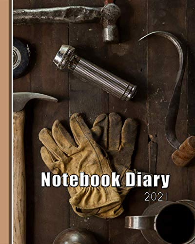 Notebook Diary 2021: Notebook diary - Weekly and monthly everyday organisation, schedule planning - Four pages per week - diary page, goals and ... - Tools of the trade cover art deisgn