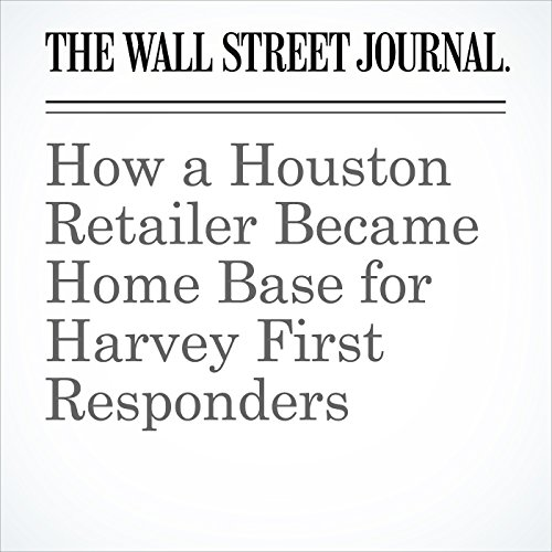 How a Houston Retailer Became Home Base for Harvey First Responders copertina