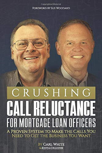 Crushing Call Reluctance for Loan Officers: A Proven System to Make the Calls You Need to Get the Business You Want