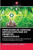 PROFESSOR DE CIÊNCIAS INTERDISCIPLINAR EM PROJETOS TRANSVERSAIS: O professor de ciências naturais, líder interdisciplinar em projetos pedagógicos transversais