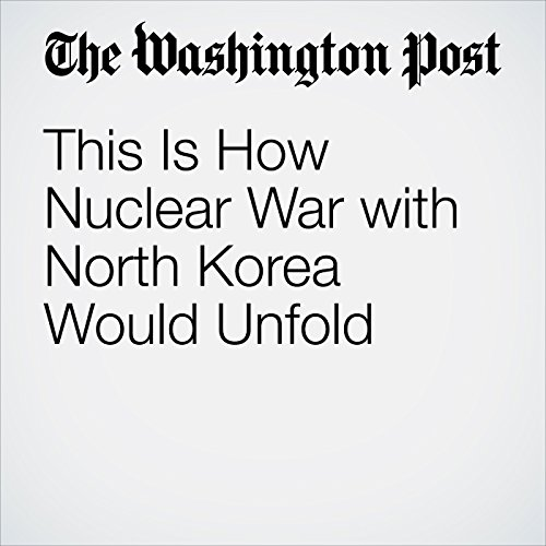 This Is How Nuclear War with North Korea Would Unfold copertina