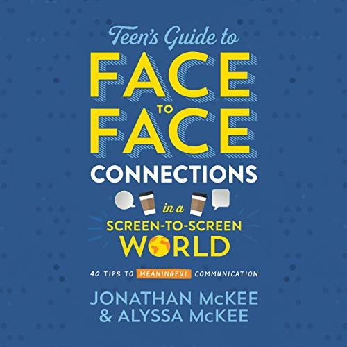 The Teen's Guide to Face-to-Face Connections in a Screen-to-Screen World cover art