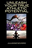Unleash Your True Athletic Potential by Julianne Soviero (2014-10-03)