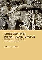 Gehen Und Sehen in Saint-lazare in Autun: Bewegung - Betrachtung - Reliquienverehrung (Sensus. Studien Zur Mittelalterlichen Kunst)