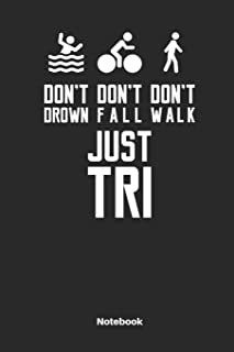 Don´t Drown Don´t Fall Don´t Walk Just Tri Notebook: Journal for Triathlon Fans and Triathletes. Book for Training.