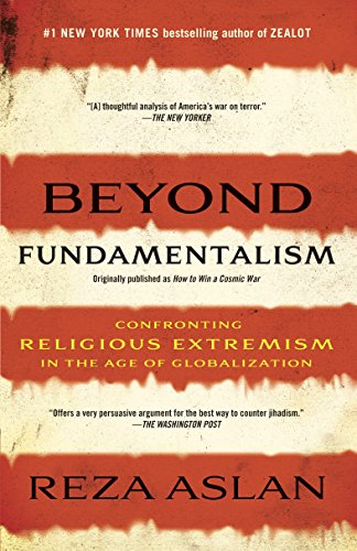Compare Textbook Prices for Beyond Fundamentalism: Confronting Religious Extremism in the Age of Globalization 3.7.2010 Edition ISBN 9780812978308 by Aslan, Reza