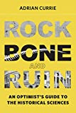 Rock, Bone, and Ruin: An Optimist's Guide to the Historical Sciences (Life and Mind: Philosophical Issues in Biology and Psychology) - Adrian Currie
