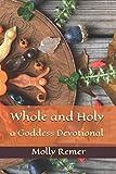 Whole and Holy: a Goddess Devotional