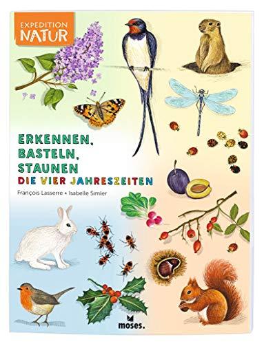 Expedition Natur: Erkennen, Basteln, Staunen Die Vier Jahreszeiten | Auf Entdeckungsreise in der Natur