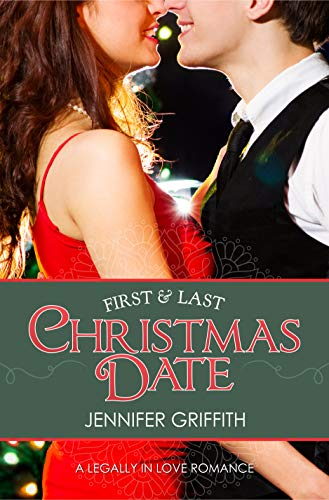 First & Last Christmas Date: A Legally in Love Romance by [Jennifer Griffith]