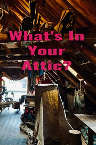 What's In Your Attic?: Inventory...
