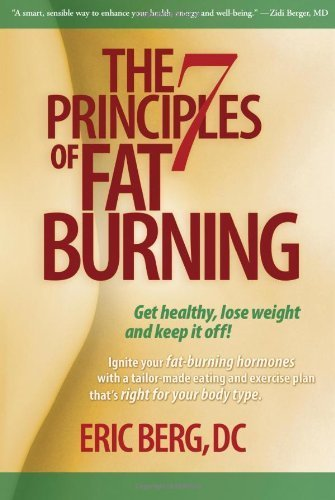 The 7 Principles of Fat Burning by Berg D.C., Eric 1st (first) Edition (3/15/2010)