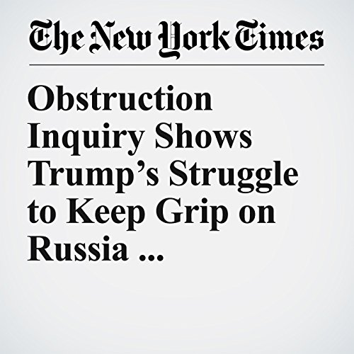Obstruction Inquiry Shows Trump's Struggle to Keep Grip on Russia Investigation copertina