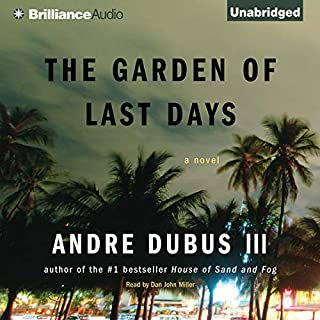 The Garden of Last Days     A Novel              By:                                                                                                                                 Andre Dubus III                               Narrated by:                                                                                                                                 Dan John Miller                      Length: 14 hrs and 29 mins     293 ratings     Overall 3.5
