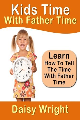 Kids Time With Father Time - Learn How To Tell The Time With Father Time by Daisy Wright (2013-03-03)