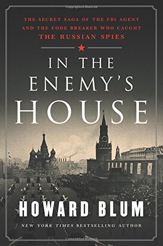 In the Enemy's House: The Secret Saga of the FBI Agent and the Code Breaker Who Caught the Russian S