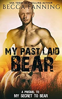 My Past Laid Bear: A Prequel to My Secret To Bear by [Becca Fanning]
