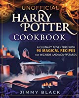 Unofficial Harry Potter Cookbook: A Culinary Adventure With 90 Magical Recipes For Wizards And Non-Wizards