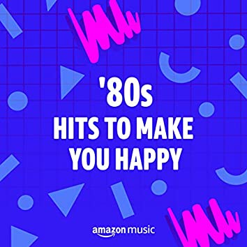 80s Hits to Make You Happy