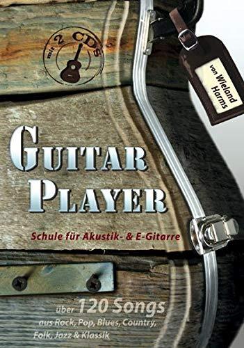 Guitar Player: Schule für Akustik- & E-Gitarre: Schule für Akustik- & E-Gitarre mit 2 CD's