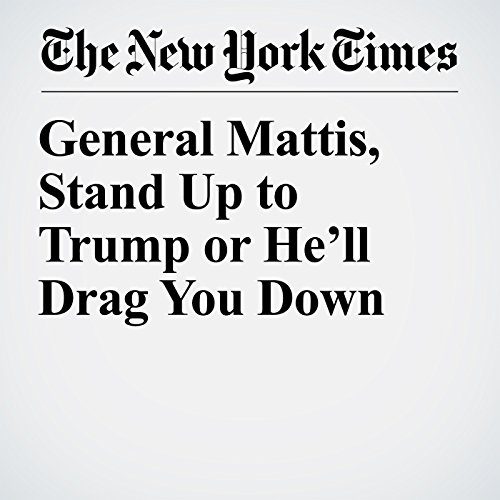 General Mattis, Stand Up to Trump or He'll Drag You Down audiobook cover art