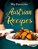 """My Favorite Austrian Recipes: Blank recipe book to write down recipes you love and have been passed down in your own cookbook journal. 100 recipes to fill in your special recipes and notes. 8.5x11"""""""