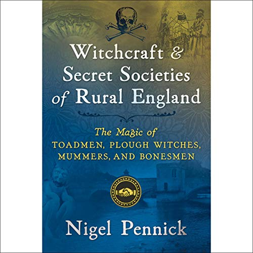 Witchcraft and Secret Societies of Rural England cover art
