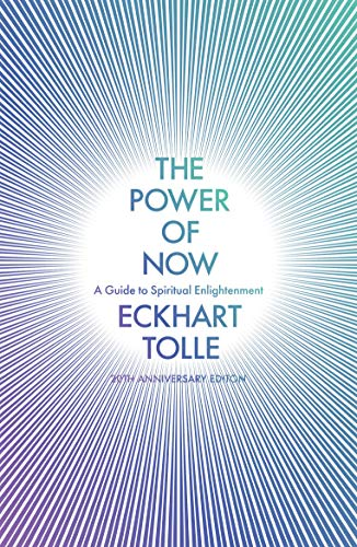 The Power of Now: A Guide to Spiritual Enlightenment (20th Anniversary Edition)
