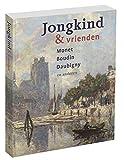 Jongkind & vrienden. Monet, Boudin, Daubigny en anderen (Dutch Edition)