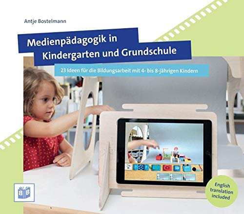 Medienpädagogik in Kindergarten und Grundschule: 23 Ideen für die Bildungsarbeit mit 4- bis 8-jährigen Kindern