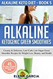 Alkaline Ketogenic Green Smoothies: Creamy & Delicious, Low-Carb, Low Sugar Green Smoothie Recipes for Weight Loss, Beauty and Health (5)