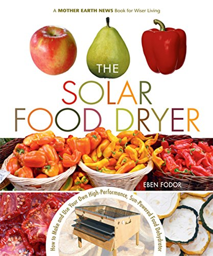 Buy Bargain The Solar Food Dryer: How to Make and Use Your Own Low-Cost, High Performance, Sun-Power...