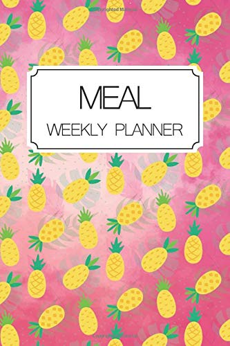 Meal Weekly Planner: Pineapple Pattern: Track And Plan Your Meals Weekly Meal Prep And Planning Grocery List