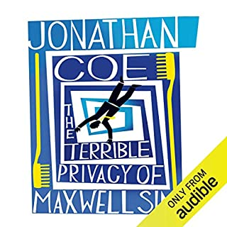 The Terrible Privacy of Maxwell Sim                   By:                                                                                                                                 Jonathan Coe                               Narrated by:                                                                                                                                 Colin Buchanan                      Length: 11 hrs and 27 mins     80 ratings     Overall 3.8