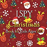 I Spy Christmas Book for Kids Ages 2-5: I Spy Christmas A Fun Guessing Game For 2-4-Year-Olds, Fun & Interactive Picture Book for [ Preschoolers & ... the Alphabet A-Z ]. (Christmas Activity