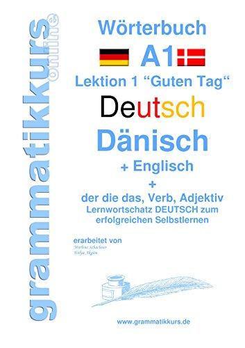 """Wörterbuch Deutsch - Dänisch - Englisch Niveau A1: Lernwortschatz A1 Lektion 1 """"Guten Tag"""" Sprachkurs deutsch zum erfolgreichen Selbstlernen für  TeilnehmerInnen ... Deutsch - Dänisch - Englisch A1 A2 B1)"""